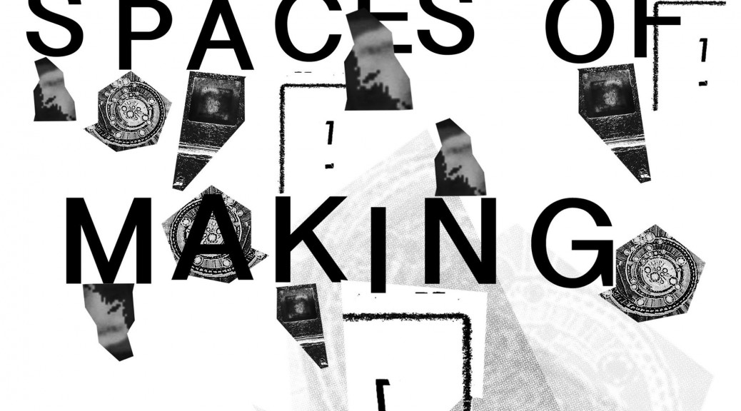 Spaces of making
