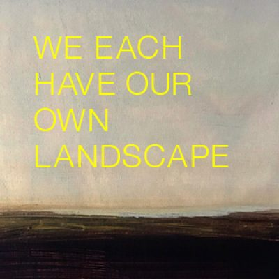 We each have our own landscape